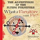 img - for What if Furniture could Fly?: The Adventures of the Flying Furniture book / textbook / text book