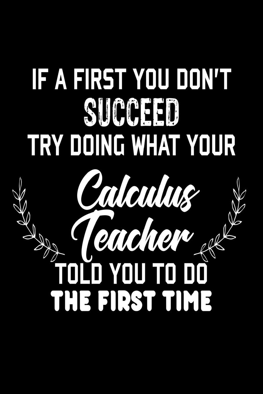 If At First You Don't Succeed. Try Doing What Your Calculus Teacher Told You To Do The First Time: Funny Calculus Class Student Gift Notebook ebook