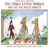 The Three Little Horses and the Big Bully Donkey, Liana-Melissa Allen, 1475109776