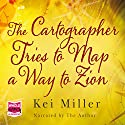 The Cartographer Tries to Map a Way to Zion Audiobook by Kei Miller Narrated by Kei Miller