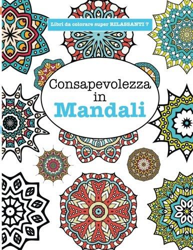 Libro da Colorare super RILASSANTE 7: Consapevolezza in Mandali (Libri da colorare super RILASSANTI) (Volume 7) (Italian Edition) pdf epub