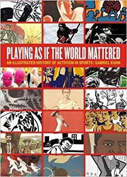 Book Playing as if the World Mattered: An Illustrated History of Activism in Sports