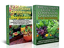 Gardening box set 2 container gardening for beginners ultimate guide to companion gardening - Container gardening for beginners practical tips ...
