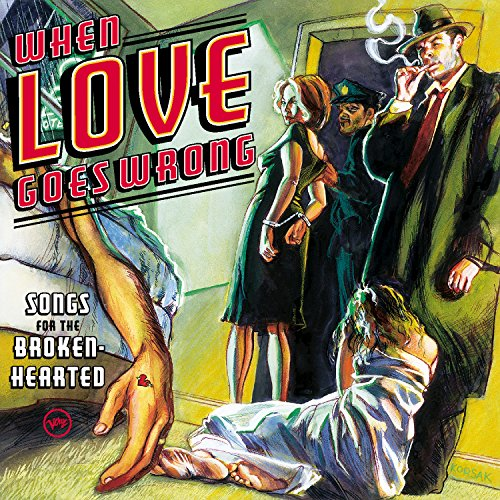 When Love Goes Wrong: Songs Fo...