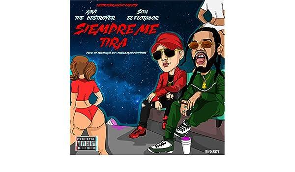 Siempre Me Tira [Explicit] by Xavi The Destroyer on Amazon Music - Amazon.com