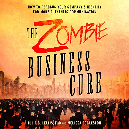 The Zombie Business Cure: How to Refocus Your Company's Identity for More Authentic Communication by Brilliance Audio