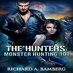 Monster Hunting 101: The Hunters, Book 1 | Richard A Bamberg
