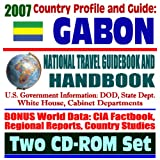 2007 Country Profile and Guide to Gabon - National Travel Guidebook and Handbook - Conflict Diamonds, USAID, Business, Agriculture (Two CD-ROM Set)