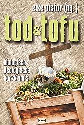 Tod und Tofu: Biologisch-ökologische Kurzkrimis