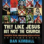 They Like Jesus but Not the Church: Insights from Emerging Generations | Dan Kimball