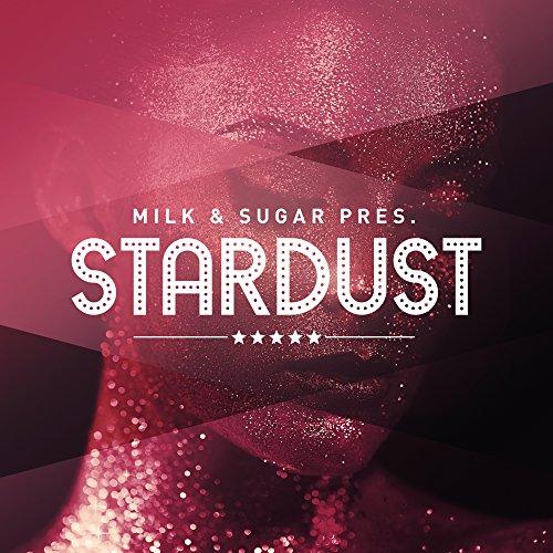 Milk & Sugar Pres. Stardust [Explicit]