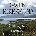 Call of the Heather Audiobook by Gwen Kirkwood Narrated by Hilary Neville