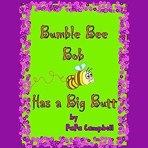 Bumble Bee Bob Has a Big Butt: Volume 1 Audiobook