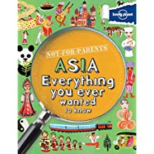 Lonely Planet Not For Parents Asia 1st Ed.: Everything You Ever Wanted to Know