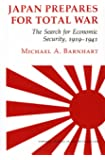 Japan Prepares for Total War: The Search for Economic Security, 1919–1941 (Cornell Studies in Security Affairs)