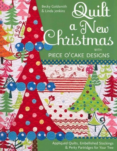 Embellished Appliqued (Quilt A New Christmas With Piece Ocake Designs Appliqued Quilts Embellished Stockings & Perky Partridges For Your Tree Quilt A New Christmas With Piece Ocake Designs)