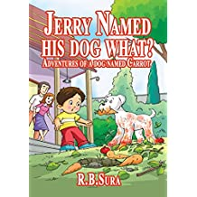 Jerry Named His Dog What?: Adventures Of A Dog Named Carrot