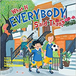 What If Everybody Said That?: Ellen Javernick, Colleen ...
