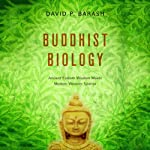 Buddhist Biology: Ancient Eastern Wisdom Meets Modern Western Science | David P. Barash