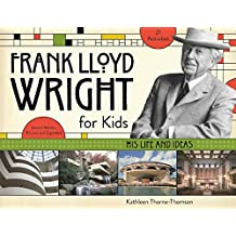 Frank Lloyd Wright for Kids: His Life and Ideas (For Kids series)