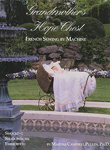 (Grandmothers Hope Chest: French Sewing by Machine, Smocking, Shadowwork, Embroidery)