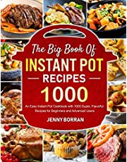 The Big Book of Instant Pot Recipes: An Easy Instant Pot Cookbook with 1000 Super, Flavorful Recipes for Beginners and Advanced Users