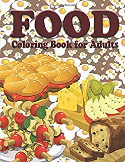 Coloring for Food Lovers: An Adult Coloring Book: A fun coloring ...