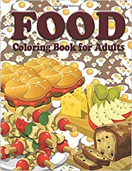 Food Coloring Book For Adults (The Stress Relieving Adult Coloring ...