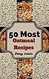 Oatmeal Recipes : 50 Delicious of Oatmeal Recipes (Oatmeal Recipes, Oatmeal, Oatmeal Cookbook, Oatmeal Recipe,  Oatmeal Cookbooks, Oatmeal Book, Oatmeal Books) (Easy Cookbook Book 8)