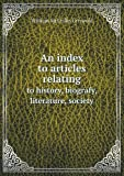 An Index to Articles Relating to History, Biografy, Literature, Society, William McCrillis Griswold, 5518649355