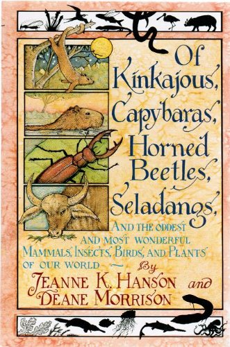 Of Kinkajous, Capybaras, Horned Beetles, Seladangs: And the Oddest and Most Wonderful Mammals, Insects, Birds, and Plants of Our World