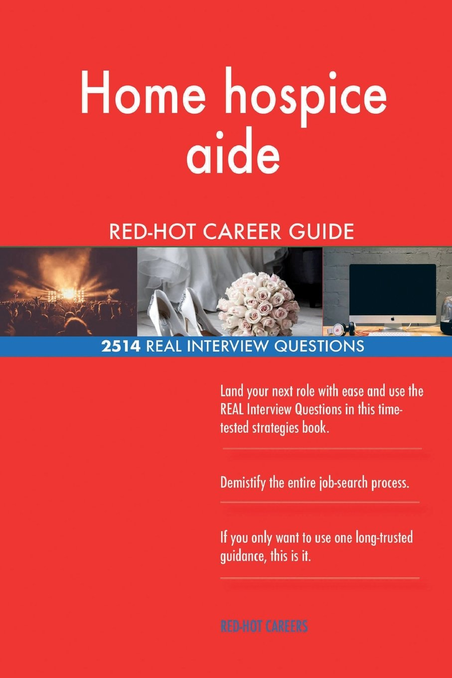 Read Online Home hospice aide RED-HOT Career Guide; 2514 REAL Interview Questions ebook