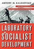 "Artemy M. Kalinovsky, ""Laboratory of Socialist Development: Cold War Politics and Decolonization in Soviet Tajikistan"" (Cornell UP, 2018)"