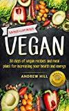 VEGAN: 30 Days of Vegan Recipes and Meal Plans to Increase Your Health and Energy (Healthy Eating, Vegan Recipes, Vegan Cookbook, Gluten Free, Low Carb, Vegan Diet, Healthy Weight Loss Book 1)