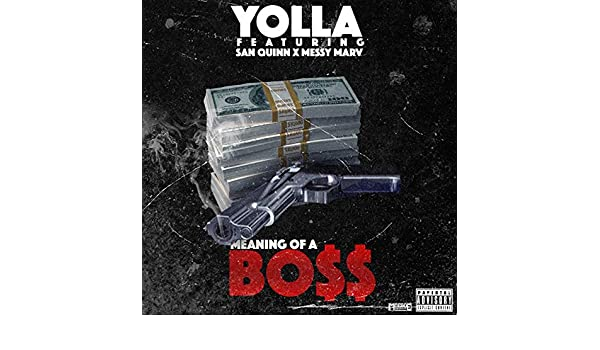 Meaning Of A Bo$$ [Explicit] by Yolla (feat  San Quinn & Messy Marv