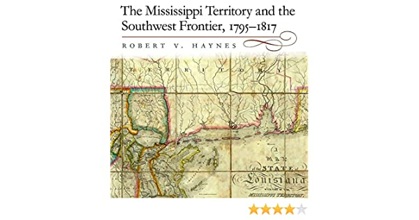 The Mississippi Territory and the Southwest Frontier, 1795-1817