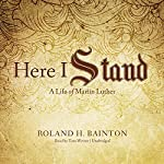 Here I Stand: A Life of Martin Luther | Roland H. Bainton