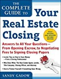 img - for The Complete Guide to Your Real Estate Closing, Second Edition: Answers to All Your Questions - From Opening Escrow, To Negotiating Fees, to Signing Closing Papers book / textbook / text book