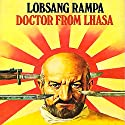 Doctor from Lhasa Audiobook by T Lobsang Rampa Narrated by Clay Lomakayu