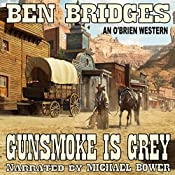 Gunsmoke Is Grey: An O'Brien Western, Book 11 | Ben Bridges
