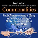Commonalities: Finding Common Ground in Dating and Marriage in the Age of Mobile Phones, the Internet, and Social Media | Neil Allan
