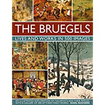 The Bruegels: Lives & Works In 500 Images (New A): An Illustrated Exploration Of The Artists And Their Period, With A Gallery Of 300 Of Finest Works