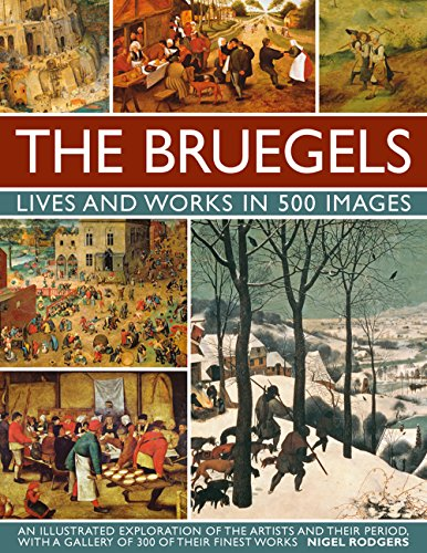 The Bruegels: Lives & Works In 500 Images (New A): An Illustrated Exploration Of The Artists And Their Period, With A Gallery Of 300 Of Finest - 16th 500 Street