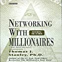 Networking with Millionaires...and Their Advisors Audiobook by Thomas J. Stanley Narrated by Thomas J. Stanley