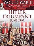 World War II Through German Eyes: Hitler Triumphant June 1940