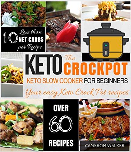 KETO CROCKPOT: KETO CROCKPOT COOKBOOK - Keto Slow Cooker Cookbook for Beginners & Keto for Beginners Guide by Cameron Walker