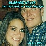Husband Killer: The True Story of Tracey Grissom | Sarah Camden