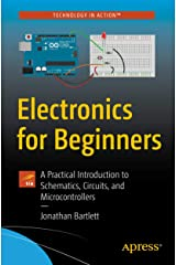Electronics for Beginners: A Practical Introduction to Schematics, Circuits, and Microcontrollers Kindle Edition