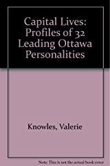 Capital Lives: Profiles of 32 Leading Ottawa Personalities Paperback