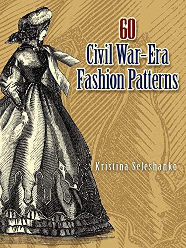 - 60 Civil War-Era Fashion Patterns (Dover Fashion and Costumes)
